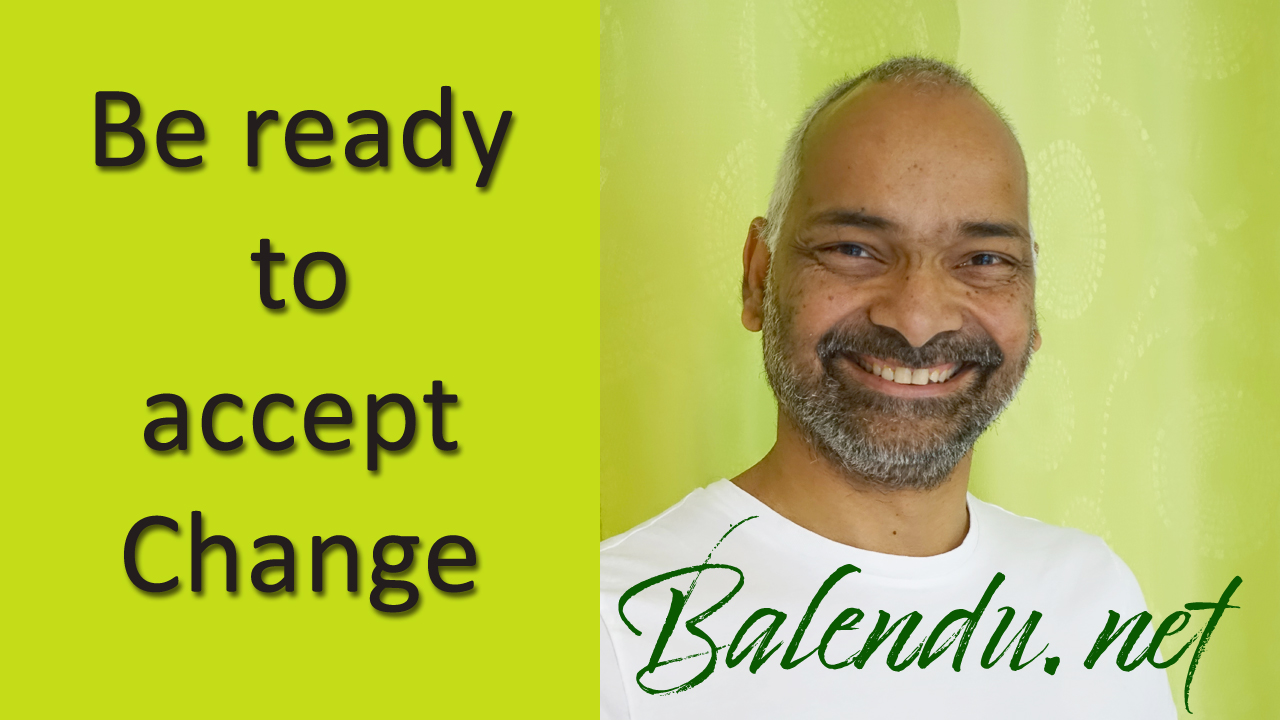 Be ready to accept Change